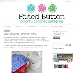 Felted Button - Colorful Crochet Patterns: Mama's Wash Cloths