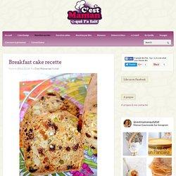 C'est Maman qui l'a fait – Breakfast cake recette