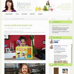 Les fans de Ma boîte de p'tits chef | Mamanchef, le blog cuisine pour les enfants par Laura Annaert. Recettes de cuisine pour les enfants.