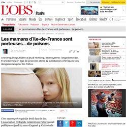 Les mamans d'Ile-de-France sont porteuses... de poisons