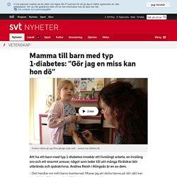 """Mamma till barn med typ 1-diabetes: """"Gör jag en miss kan hon dö"""""""