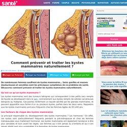 Comment prévenir et traiter les kystes mammaires naturellement ?