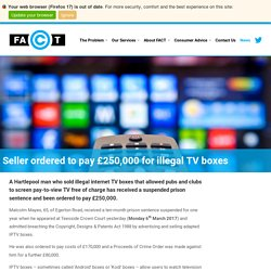 Man ordered to pay £250,000 for illegal TV boxes
