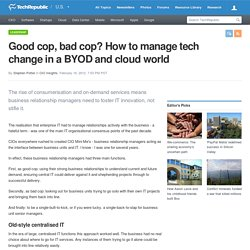 Good cop, bad cop? How to manage tech change in a BYOD and cloud world