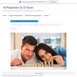 10 Ways to manage your finances in 2021 – 10 Properties In 10 Years