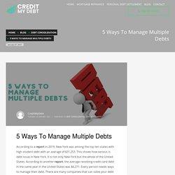 5 Ways To Manage Multiple Debts - CREDIT MY DEBT