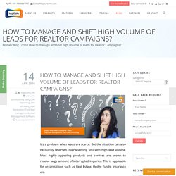 How to manage and shift high volume of leads for Realtor Campaigns?