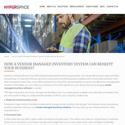 How a Vendor Managed Inventory System Can Benefit Your Business?