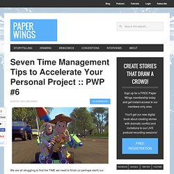 Seven Time Management Tips to Accelerate Your Personal Project
