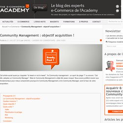 Community Management : objectif acquisition ! - Blog de l'e-Commerce Academy