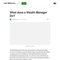 What does a Wealth Manager Do?. Wealth Management is the most advanced…