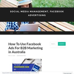 How To Use Facebook Ads For B2B Marketing in Australia