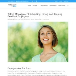 Talent Management: Attracting, Hiring, and Keeping Excellent Employees