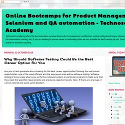 Online Bootcamps for Product Management, Selenium and QA automation - Technosoft Academy: Why Should Software Testing Could Be the Best Career Option for You