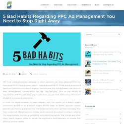 Make Your PPC Ad Management Awesome By Breaking These Bad Habits