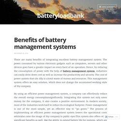 Benefits of battery management systems – batteryloadbank