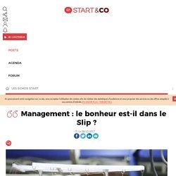Management : le bonheur est-il dans le Slip ? - START&CO