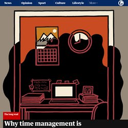 Why time management is ruining our lives