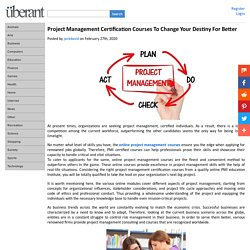 Project Management Certification Courses To Change Your Destiny For Better