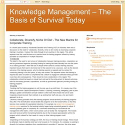 Knowledge Management – The Basis of Survival Today: Collaborate, Diversify, Niche Or Die! - The New Mantra for Corporate Training