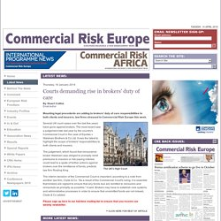 Courts demanding rise in brokers' duty of care European Risk Insurance Management News Commercial Risk Europe