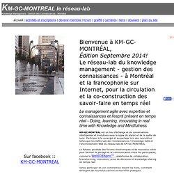 Knowledge Management KM - Gestion des Connaissances GC - KM-GC-MONTREAL