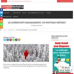Le Community Management, un nouveau métier ! - ConseilsMarketing.fr