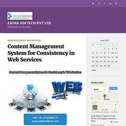 Content Management System for Consistency in Web Services – Zatak Softech Pvt Ltd