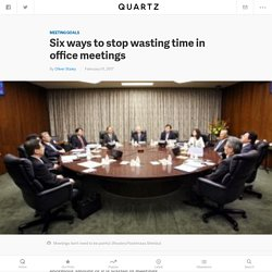 How to stop wasting time in office meetings, from management consultants at Bain — Quartz
