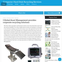 I Global Asset Management provides corporate recycling solutions