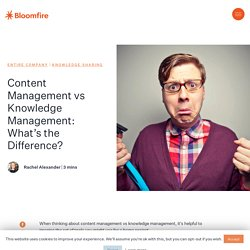Content Management vs Knowledge Management: What's the Difference?