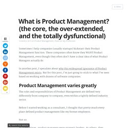What is Product Management? (the core, the over-extended, and the totally dysfunctional)
