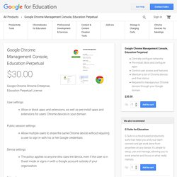 Google Chrome Management Console, Education Perpetual – Google for Education Products