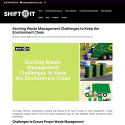Exciting Waste Management Challenges to Keep the Environment Clean