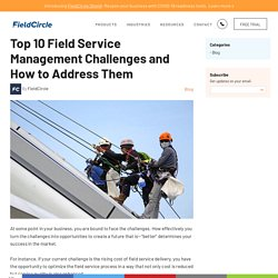 Top 10 Field Service Management Challenges and How to Address Them – FieldCircle