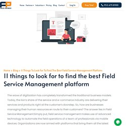 11 things to look for to find the best Field Service Management platform - Fieldpromax