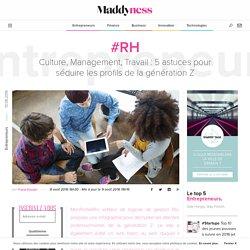 #RH : Culture, Management, Travail : 5 astuces pour séduire les profils de la génération Z - Maddyness