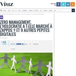 Zéro Management, l'holocratie a t-elle marché à Zappos ? Et 9 autres pépites digitales