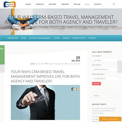 Four Ways CRM-based travel management improves life for both agency and Traveler?