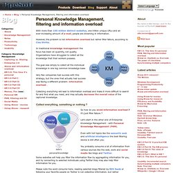 Personal knowledge management, filtering and information overload