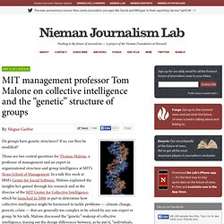 "MIT management professor Tom Malone on collective intelligence and the ""genetic"" structure of groups » Nieman Journalism Lab » Pushing to the Future of Journalism"