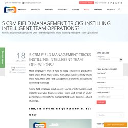 5 CRM Field Management Tricks Instilling Intelligent Team Operations?