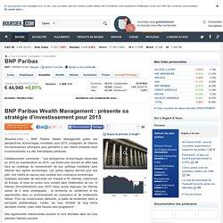 BNP Paribas Wealth Management : présente sa stratégie d'investissement pour 2015