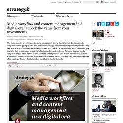 Media workflow and content management in a digital era: Unlock the value from your investments