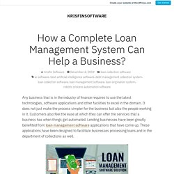 How a Complete Loan Management System Can Help a Business?