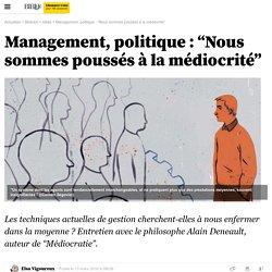 """Management, politique : """"Nous sommes poussés à la médiocrité"""""""