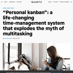 """Personal kanban"": a time-management system that explodes the myth of multitasking — Quartz"