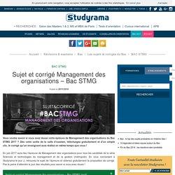 BAC 2017 SÉRIE STMG SUJET ET CORRIGÉ MANAGEMENT DES ORGANISATIONS