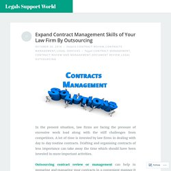 Expand Contract Management Skills of Your Law Firm By Outsourcing – Legals Support World