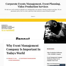 Why Event Management Company Is Important In Todays World – Corporate Events Management, Event Planning, Video Production Services